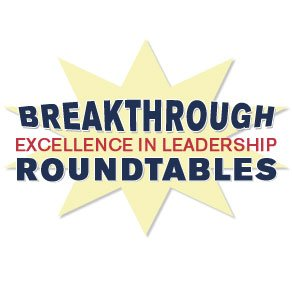 Breakthrough Excellence in Leadership Roundtables